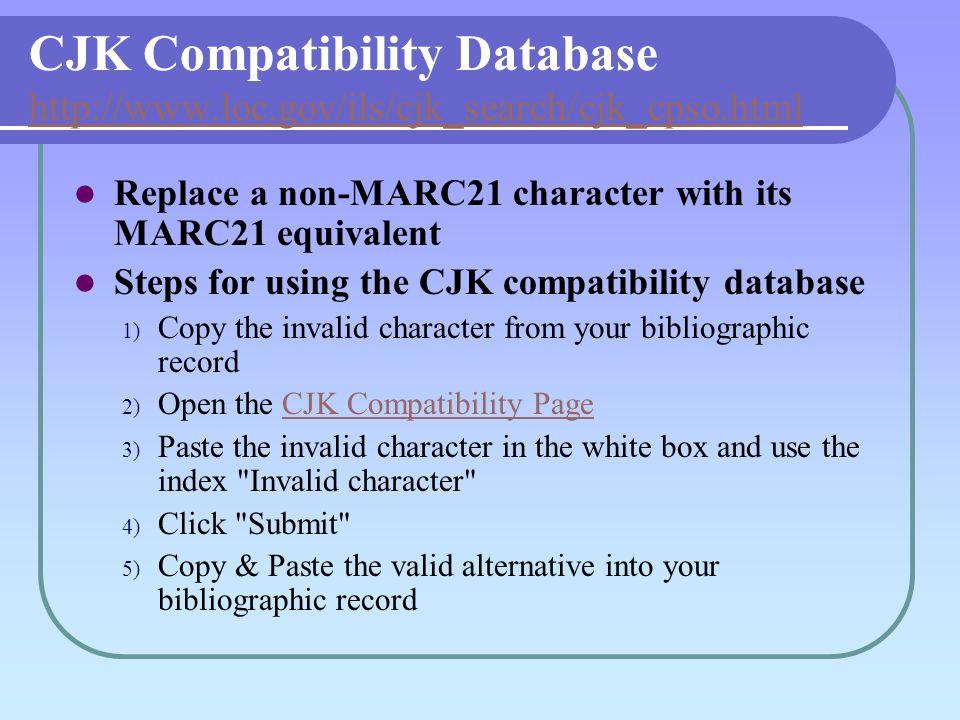 CJK Compatibility Database http://www.loc.gov/ils/cjk_search/cjk_cpso.html http://www.loc.gov/ils/cjk_search/cjk_cpso.html Replace a non-MARC21 charac