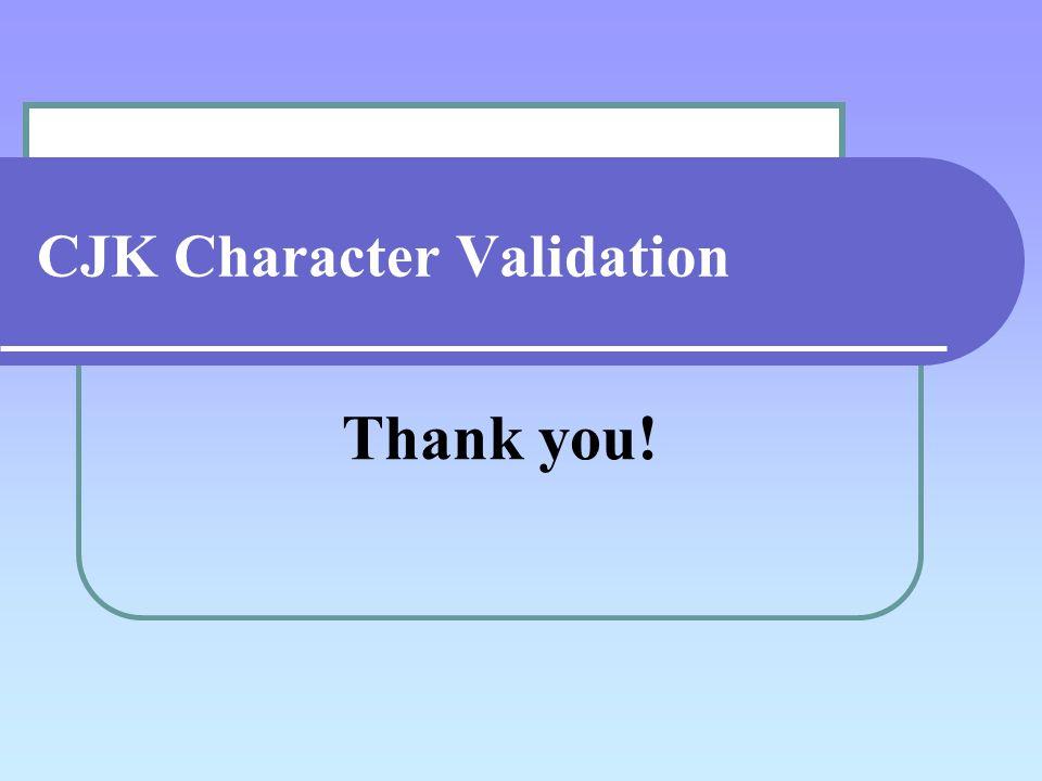 CJK Character Validation Thank you!