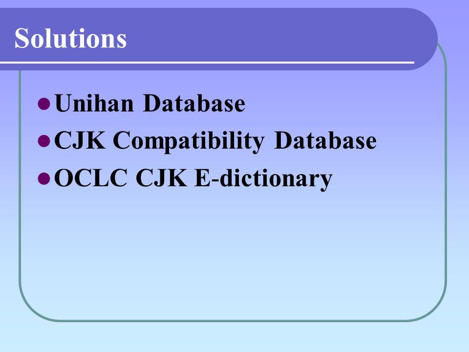 Solutions Unihan Database CJK Compatibility Database OCLC CJK E-dictionary