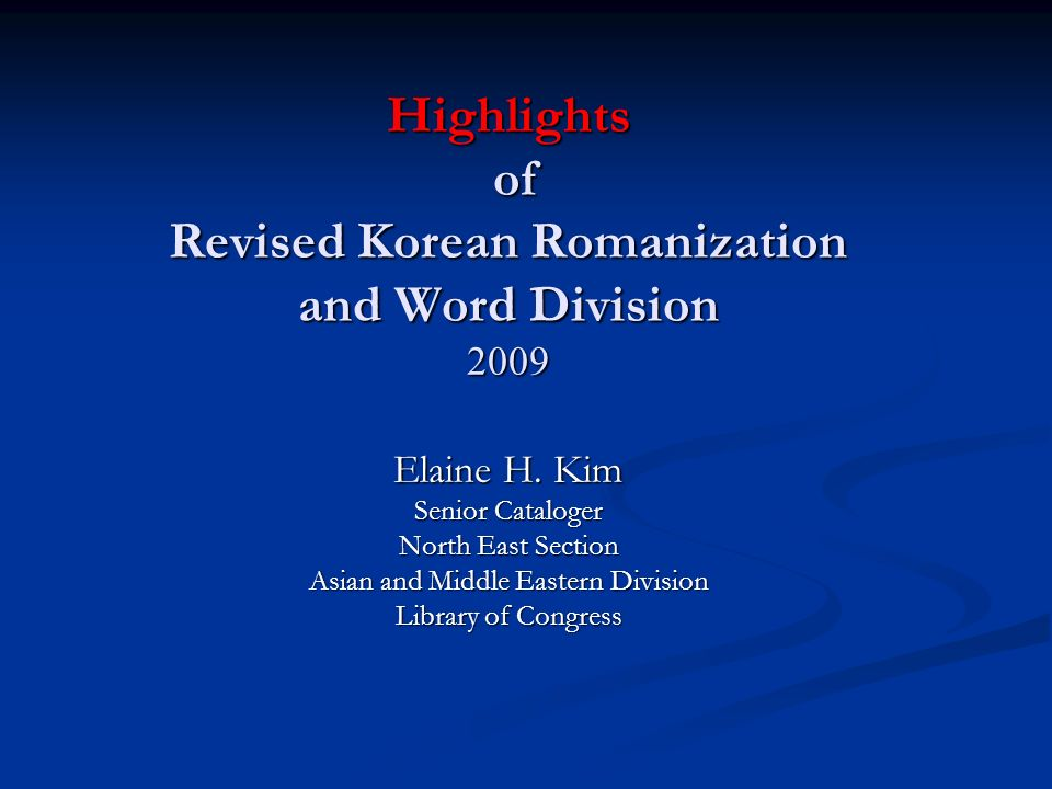 Highlights of Revised Korean Romanization and Word Division 2009 Elaine H.