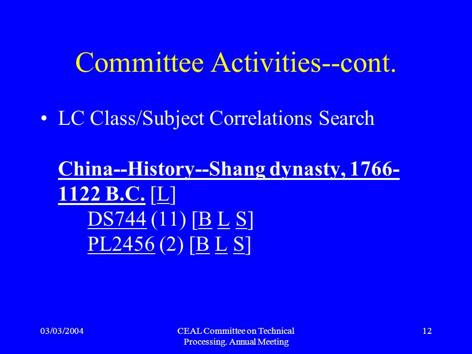 03/03/2004CEAL Committee on Technical Processing. Annual Meeting 12 Committee Activities--cont. LC Class/Subject Correlations Search China--History--S