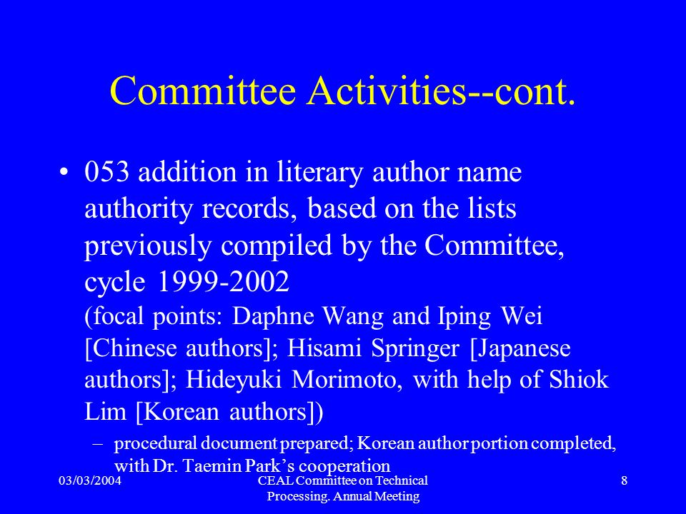 03/03/2004CEAL Committee on Technical Processing. Annual Meeting 8 Committee Activities--cont. 053 addition in literary author name authority records,