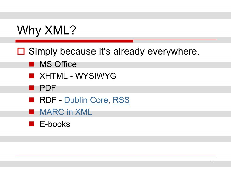 2 Why XML. Simply because its already everywhere.
