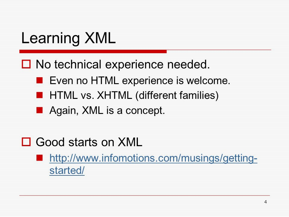 4 Learning XML No technical experience needed. Even no HTML experience is welcome.