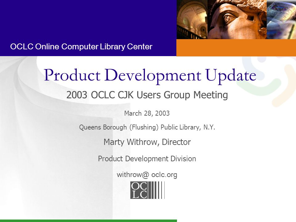OCLC Online Computer Library Center Product Development Update 2003 OCLC CJK Users Group Meeting March 28, 2003 Queens Borough (Flushing) Public Library, N.Y.