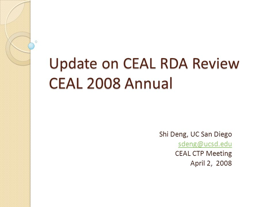 Update on CEAL RDA Review CEAL 2008 Annual Shi Deng, UC San Diego CEAL CTP Meeting April 2, 2008
