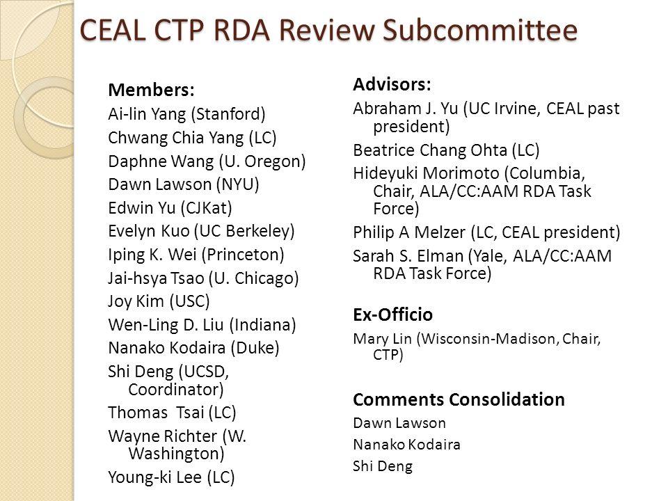 CEAL CTP RDA Review Subcommittee Members: Ai-lin Yang (Stanford) Chwang Chia Yang (LC) Daphne Wang (U. Oregon) Dawn Lawson (NYU) Edwin Yu (CJKat) Evel