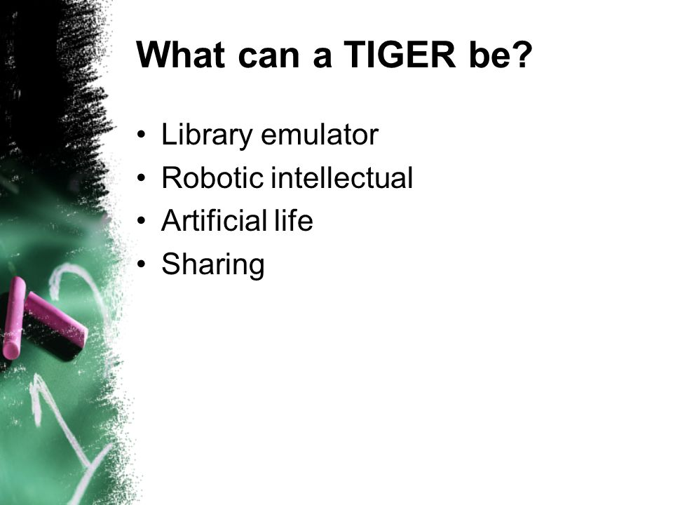 What can a TIGER be Library emulator Robotic intellectual Artificial life Sharing