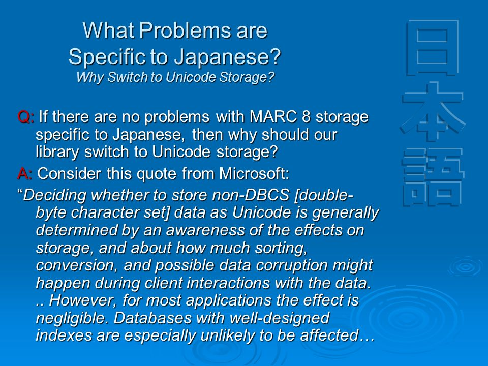 What Problems are Specific to Japanese.Why Switch to Unicode Storage.