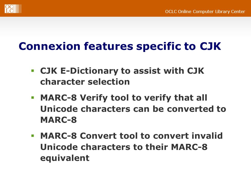 OCLC Online Computer Library Center Connexion features specific to CJK Chinese (Simplified and Traditional), Japanese, and Korean interfaces Chinese Name Authority File access