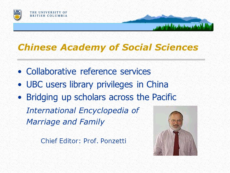 Chinese Academy of Social Sciences Collaborative reference services UBC users library privileges in China Bridging up scholars across the Pacific International Encyclopedia of Marriage and Family Chief Editor: Prof.