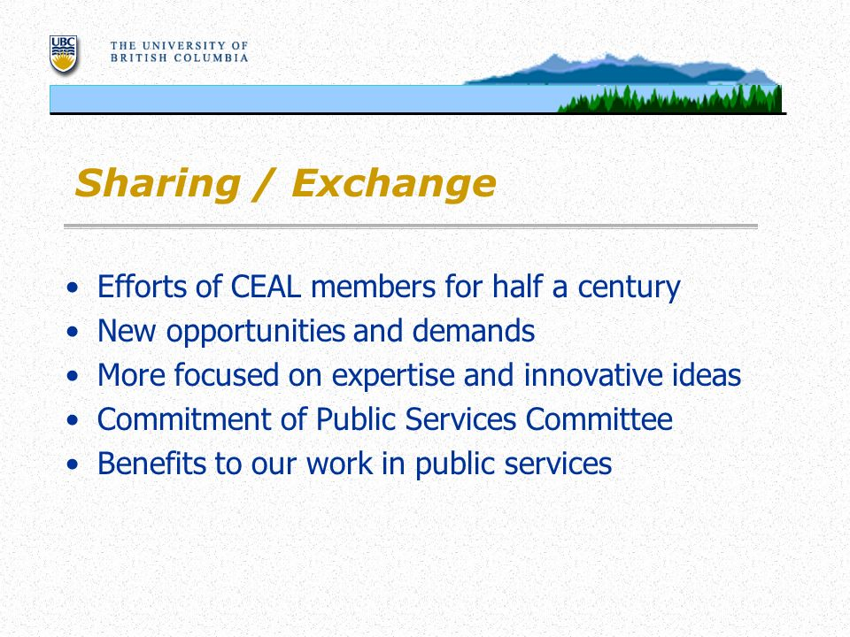 Sharing / Exchange Efforts of CEAL members for half a century New opportunities and demands More focused on expertise and innovative ideas Commitment of Public Services Committee Benefits to our work in public services