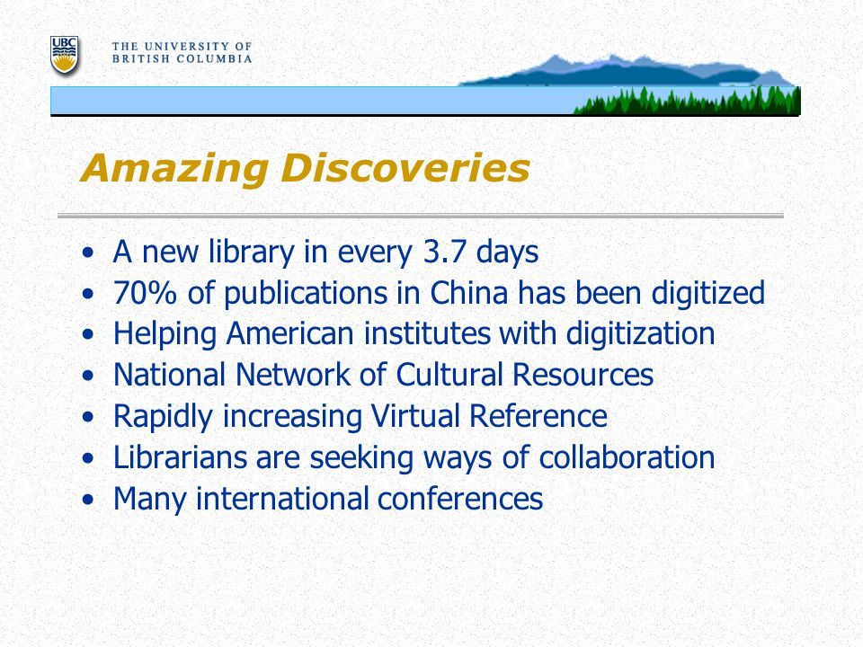 Amazing Discoveries A new library in every 3.7 days 70% of publications in China has been digitized Helping American institutes with digitization National Network of Cultural Resources Rapidly increasing Virtual Reference Librarians are seeking ways of collaboration Many international conferences