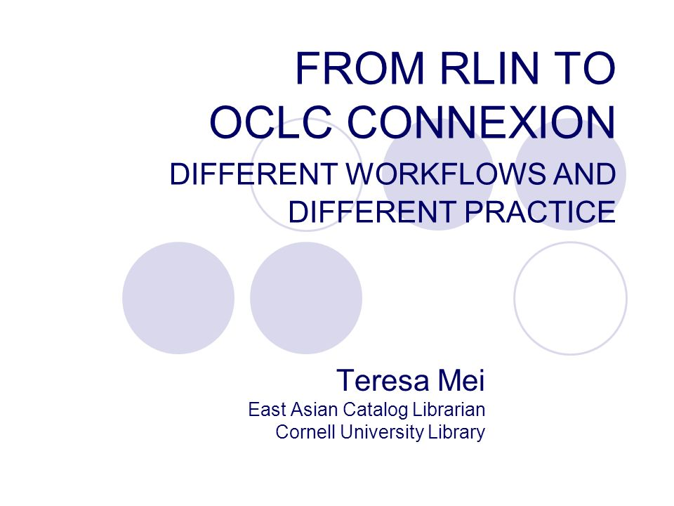 FROM RLIN TO OCLC CONNEXION DIFFERENT WORKFLOWS AND DIFFERENT PRACTICE Teresa Mei East Asian Catalog Librarian Cornell University Library