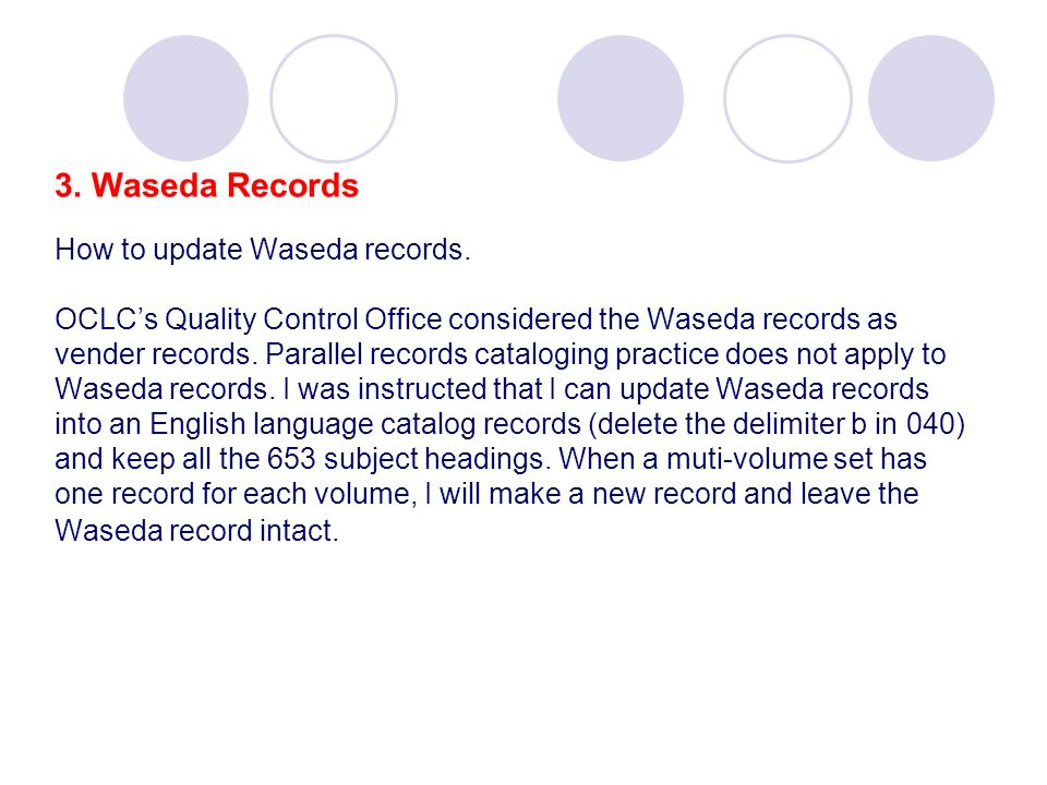3. Waseda Records How to update Waseda records. OCLCs Quality Control Office considered the Waseda records as vender records. Parallel records catalog