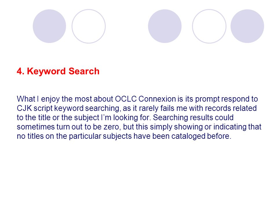 4. Keyword Search What I enjoy the most about OCLC Connexion is its prompt respond to CJK script keyword searching, as it rarely fails me with records