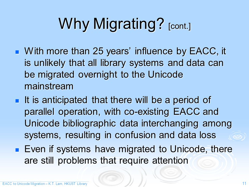 EACC to Unicode Migration – K.T. Lam, HKUST Library 11 Why Migrating.