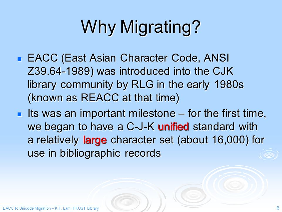EACC to Unicode Migration – K.T. Lam, HKUST Library 6 Why Migrating.