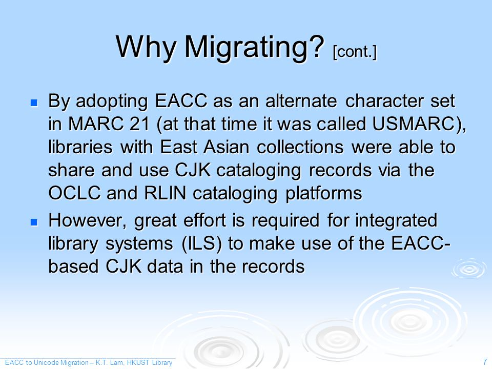 EACC to Unicode Migration – K.T. Lam, HKUST Library 7 Why Migrating.