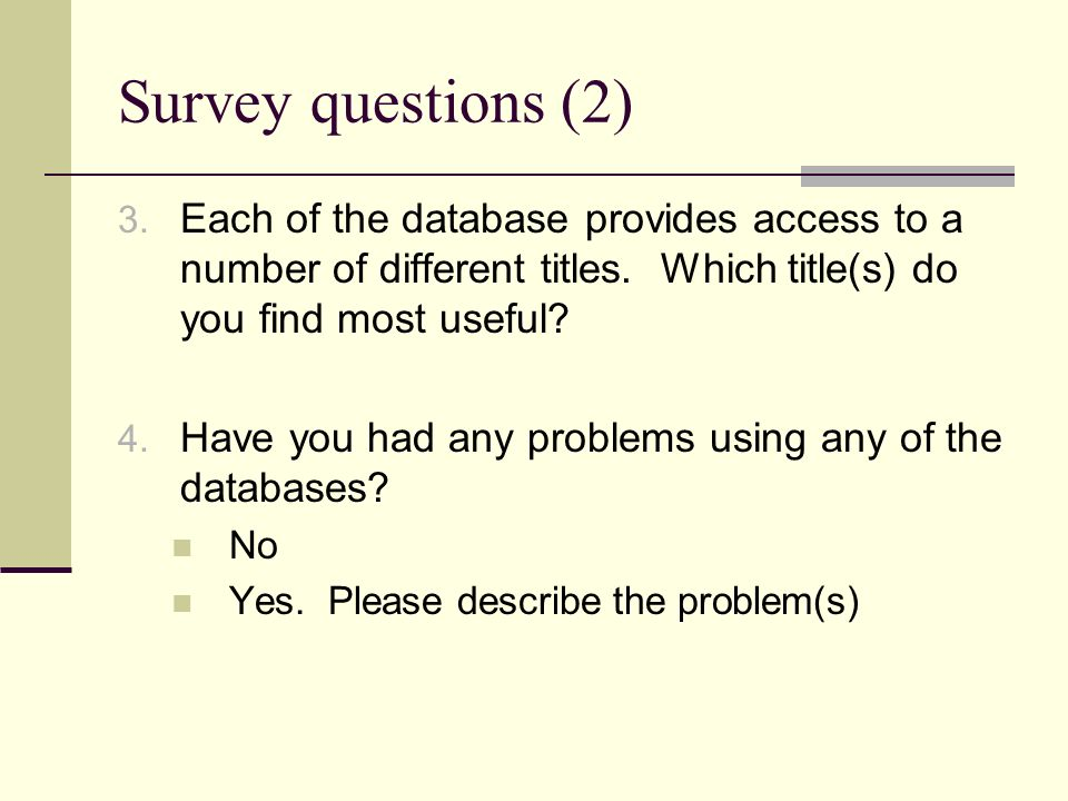 Survey questions (2) 3. Each of the database provides access to a number of different titles.
