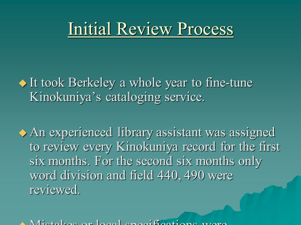 Initial Review Process It took Berkeley a whole year to fine-tune Kinokuniyas cataloging service.