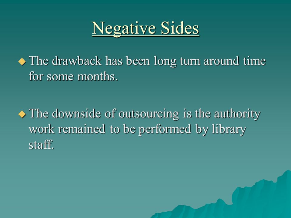 Negative Sides The drawback has been long turn around time for some months. The drawback has been long turn around time for some months. The downside