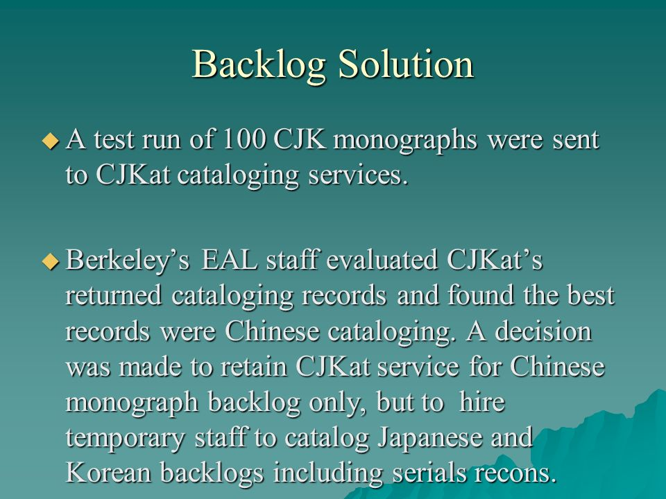 Backlog Solution A test run of 100 CJK monographs were sent to CJKat cataloging services. A test run of 100 CJK monographs were sent to CJKat catalogi