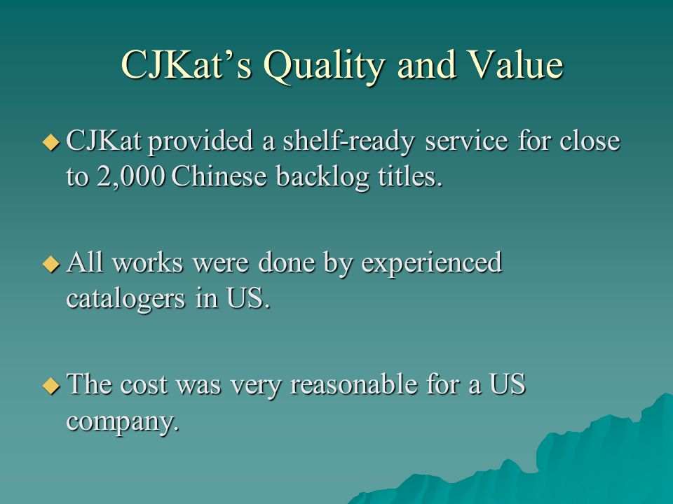 CJKats Quality and Value CJKats Quality and Value CJKat provided a shelf-ready service for close to 2,000 Chinese backlog titles.