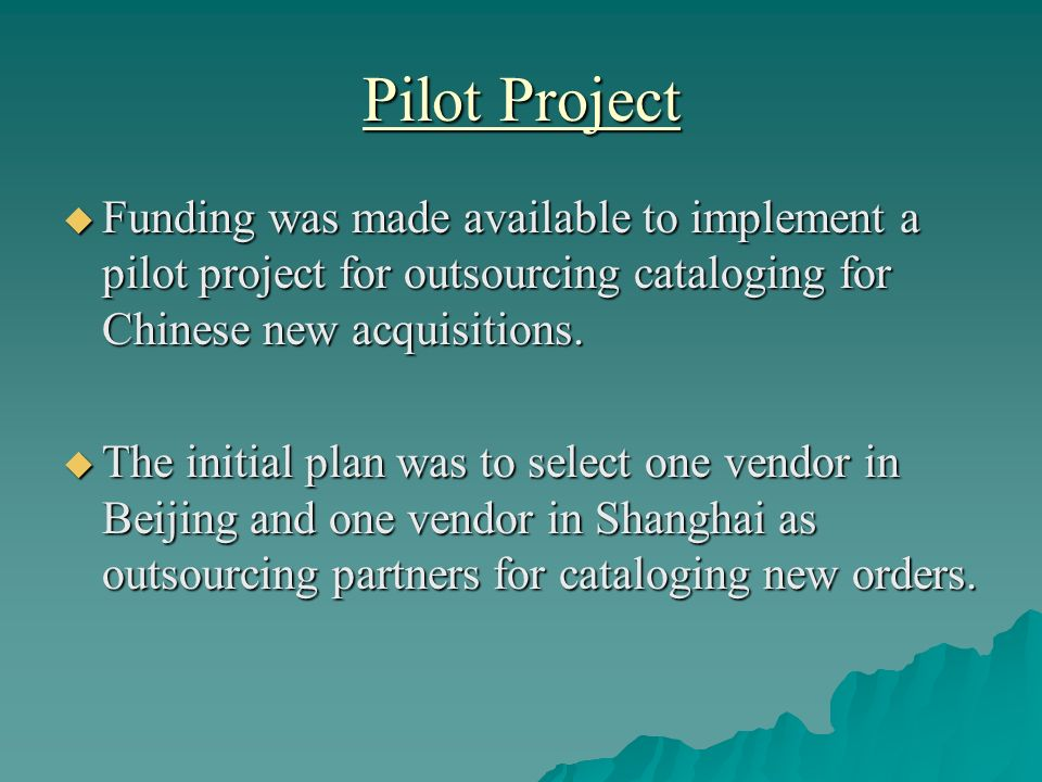 Pilot Project Funding was made available to implement a pilot project for outsourcing cataloging for Chinese new acquisitions. Funding was made availa