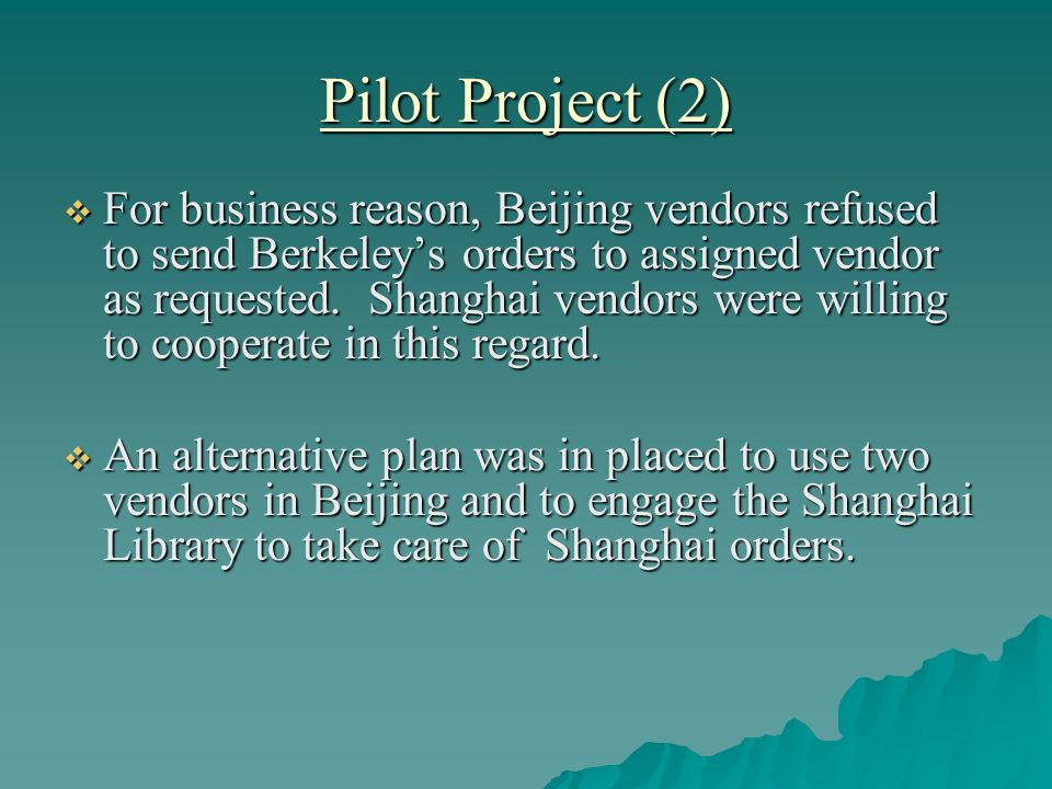 Pilot Project (2) For business reason, Beijing vendors refused to send Berkeleys orders to assigned vendor as requested. Shanghai vendors were willing