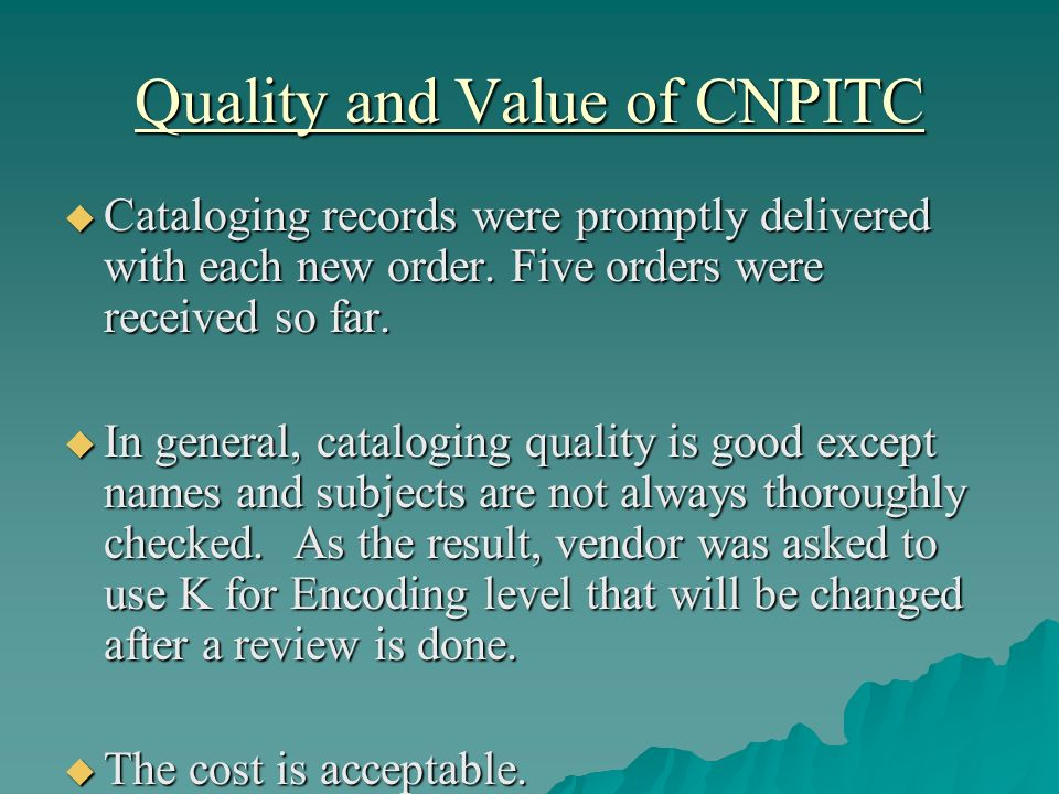 Quality and Value of CNPITC Cataloging records were promptly delivered with each new order. Five orders were received so far. Cataloging records were