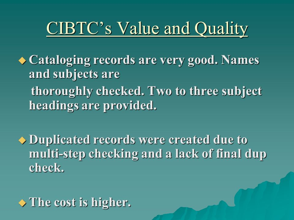 CIBTCs Value and Quality Cataloging records are very good. Names and subjects are Cataloging records are very good. Names and subjects are thoroughly
