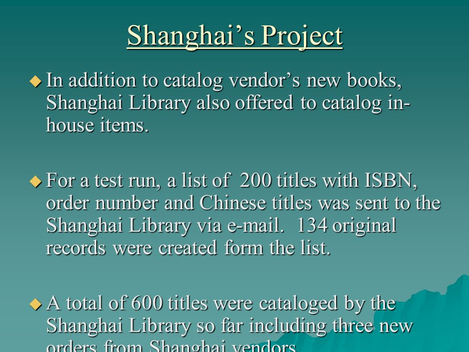 Shanghais Project In addition to catalog vendors new books, Shanghai Library also offered to catalog in- house items.