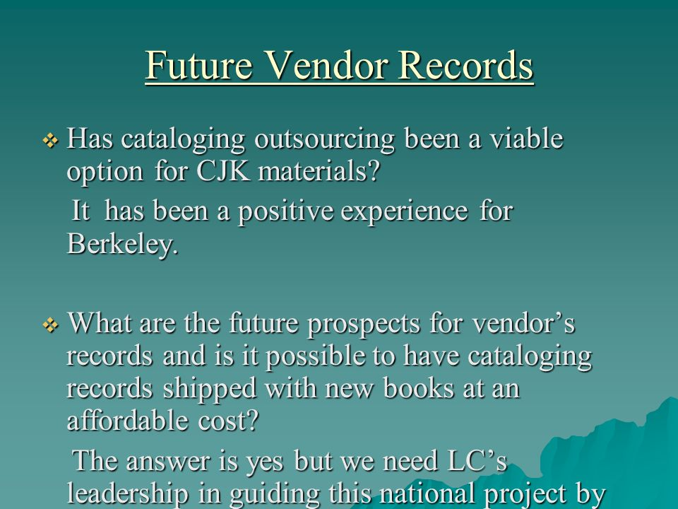 Future Vendor Records Has cataloging outsourcing been a viable option for CJK materials? Has cataloging outsourcing been a viable option for CJK mater