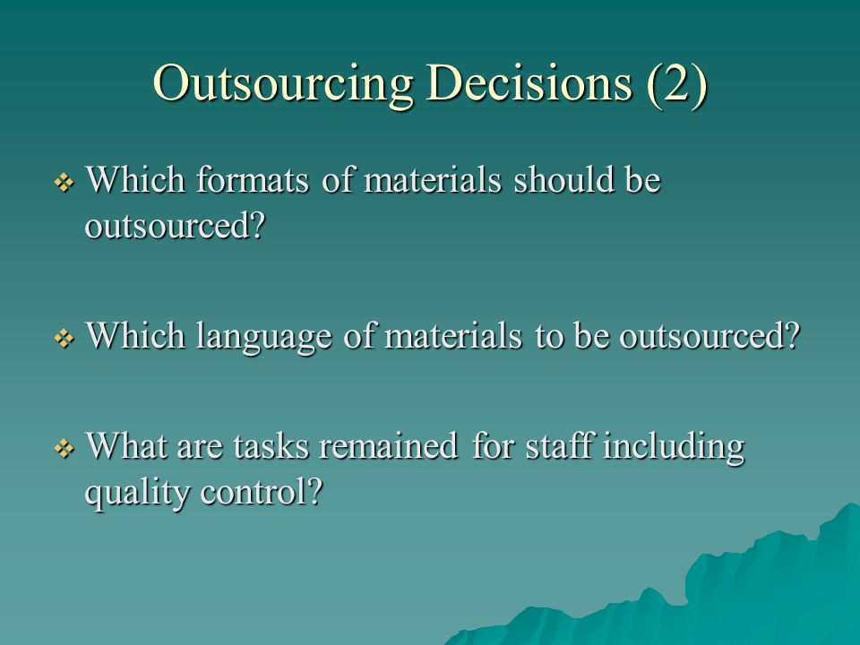 Outsourcing Decisions (2) Which formats of materials should be outsourced? Which formats of materials should be outsourced? Which language of material
