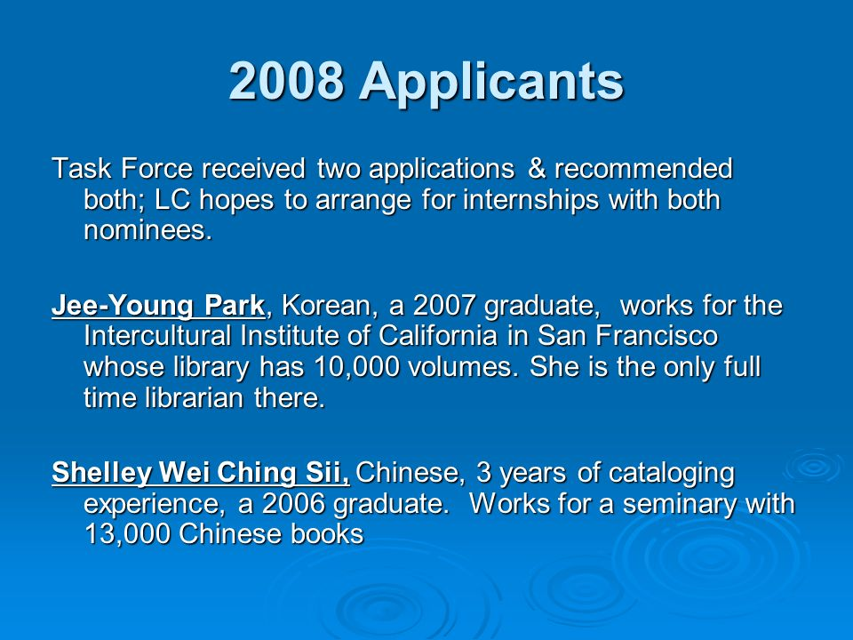 2008 Applicants Task Force received two applications & recommended both; LC hopes to arrange for internships with both nominees.