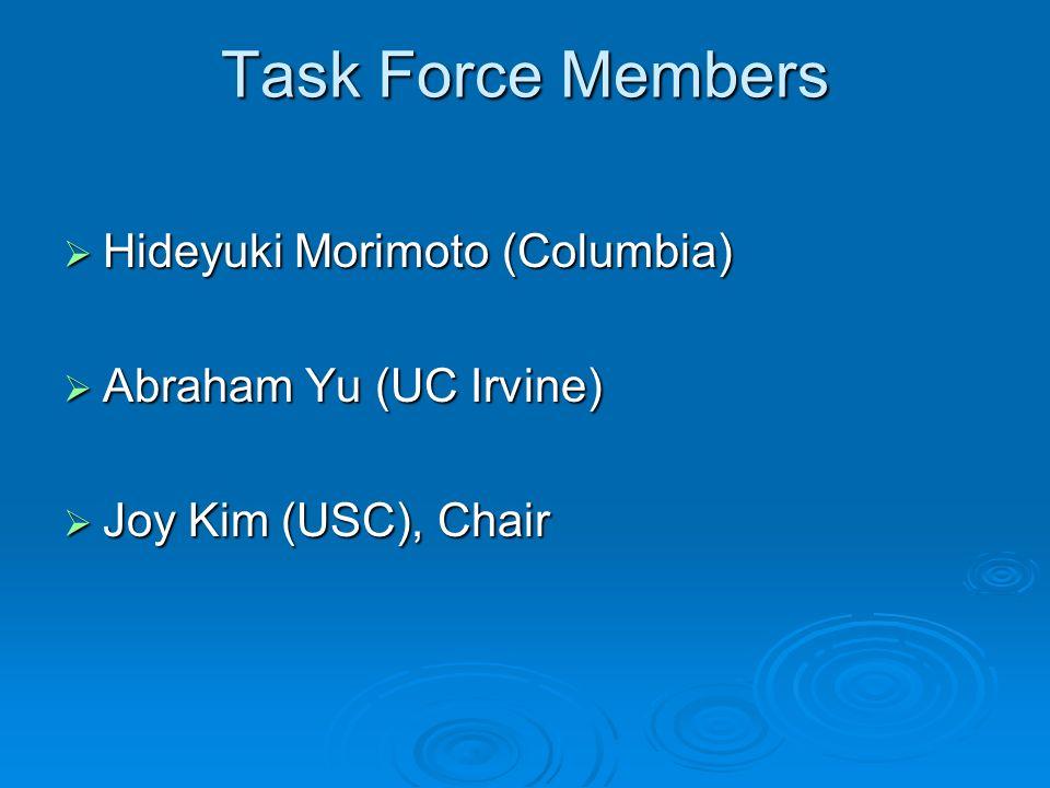 Task Force Members Hideyuki Morimoto (Columbia) Hideyuki Morimoto (Columbia) Abraham Yu (UC Irvine) Abraham Yu (UC Irvine) Joy Kim (USC), Chair Joy Ki