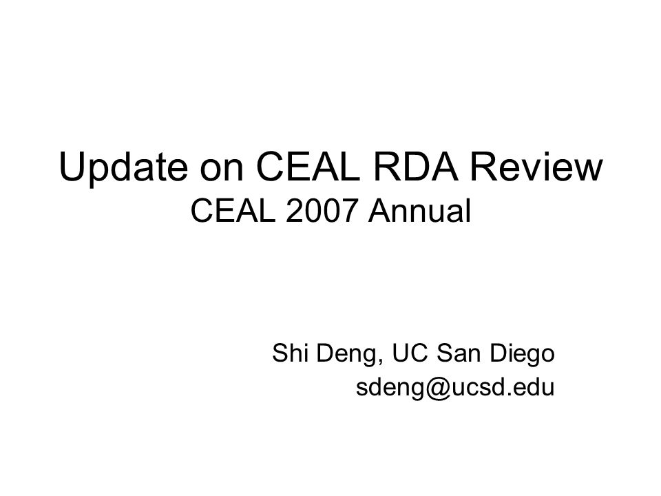 Update on CEAL RDA Review CEAL 2007 Annual Shi Deng, UC San Diego sdeng@ucsd.edu