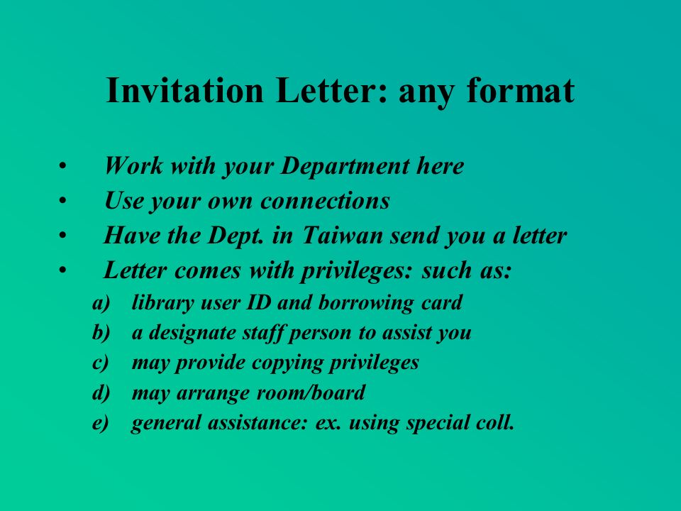 Invitation Letter: any format Work with your Department here Use your own connections Have the Dept.