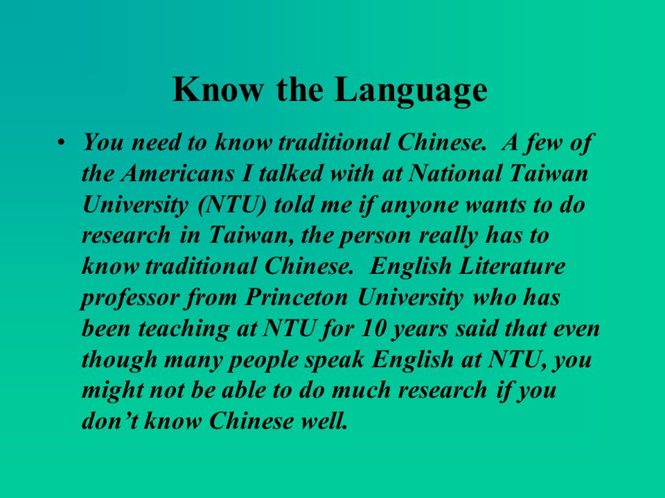 Know the Language You need to know traditional Chinese.