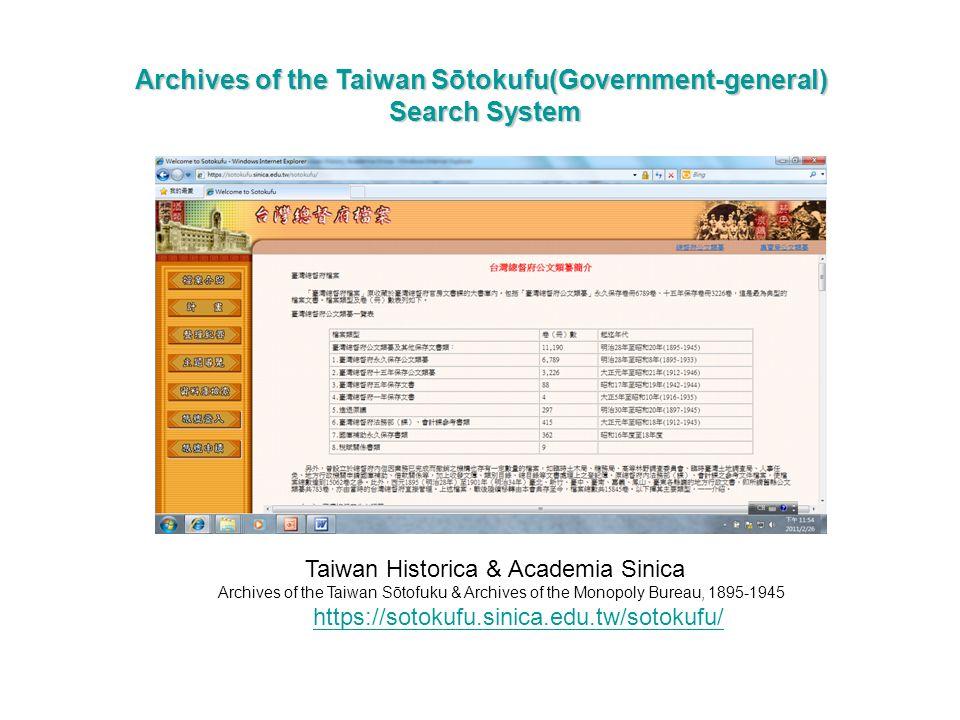 Taiwan Historica & Academia Sinica Archives of the Taiwan Sōtofuku & Archives of the Monopoly Bureau, 1895-1945 https://sotokufu.sinica.edu.tw/sotokufu/ Archives of the Taiwan Sōtokufu(Government-general) Search System Search System
