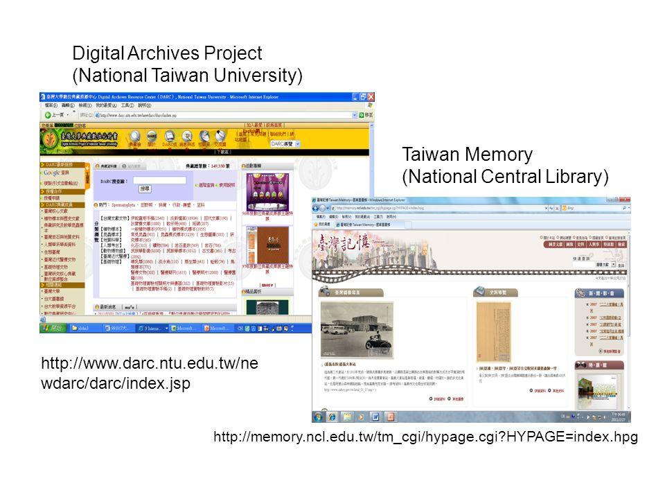 http://www.darc.ntu.edu.tw/ne wdarc/darc/index.jsp Digital Archives Project (National Taiwan University) http://memory.ncl.edu.tw/tm_cgi/hypage.cgi HYPAGE=index.hpg Taiwan Memory (National Central Library)