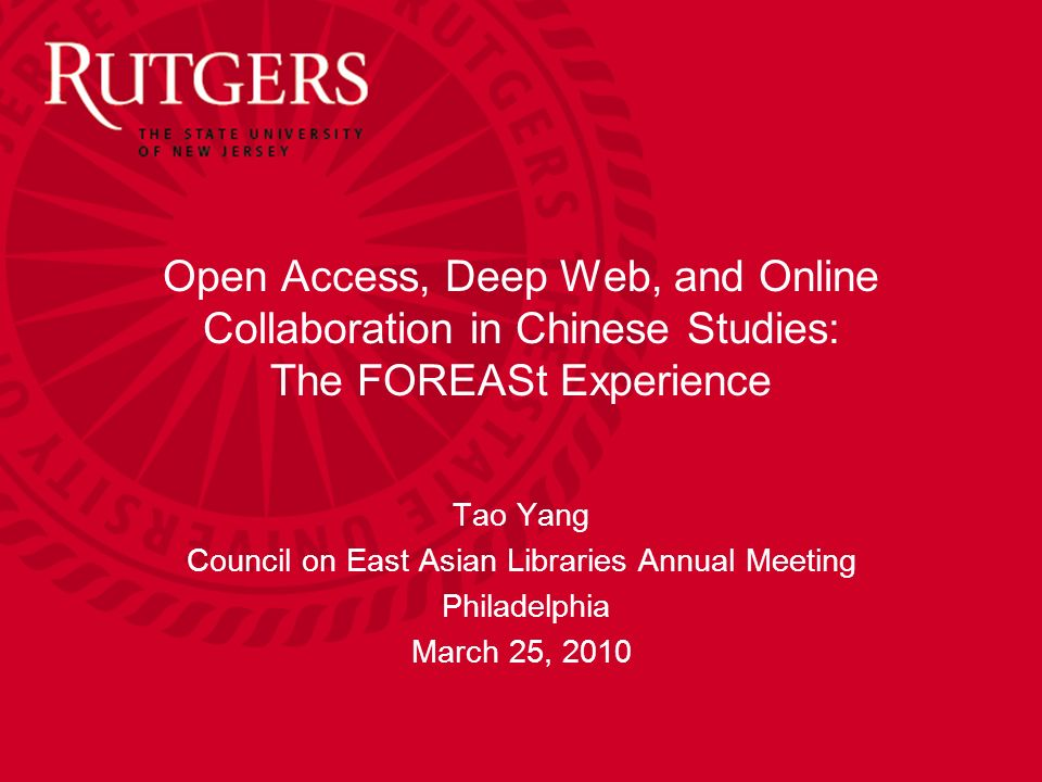 Open Access, Deep Web, and Online Collaboration in Chinese Studies: The FOREASt Experience Tao Yang Council on East Asian Libraries Annual Meeting Phi