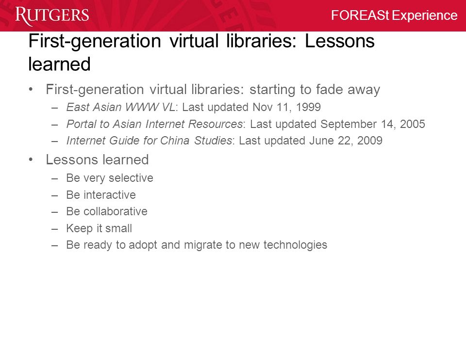 FOREASt Experience First-generation virtual libraries: Lessons learned First-generation virtual libraries: starting to fade away –East Asian WWW VL: L