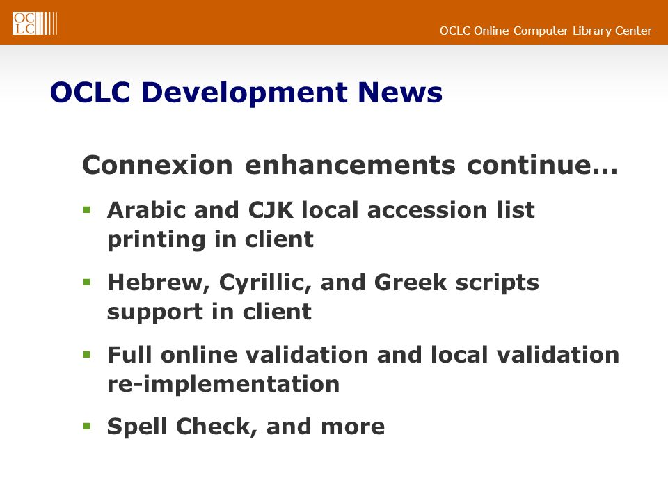 OCLC Online Computer Library Center OCLC Development News Connexion enhancements continue… Arabic and CJK local accession list printing in client Hebr