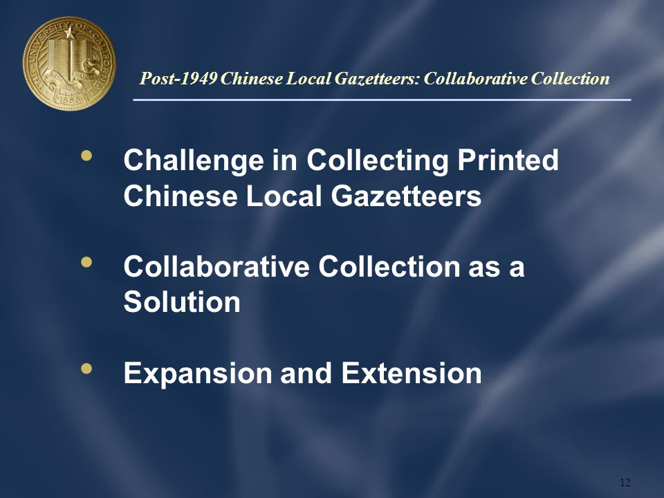 Challenge in Collecting Printed Chinese Local Gazetteers Collaborative Collection as a Solution Expansion and Extension 12 Post-1949 Chinese Local Gaz