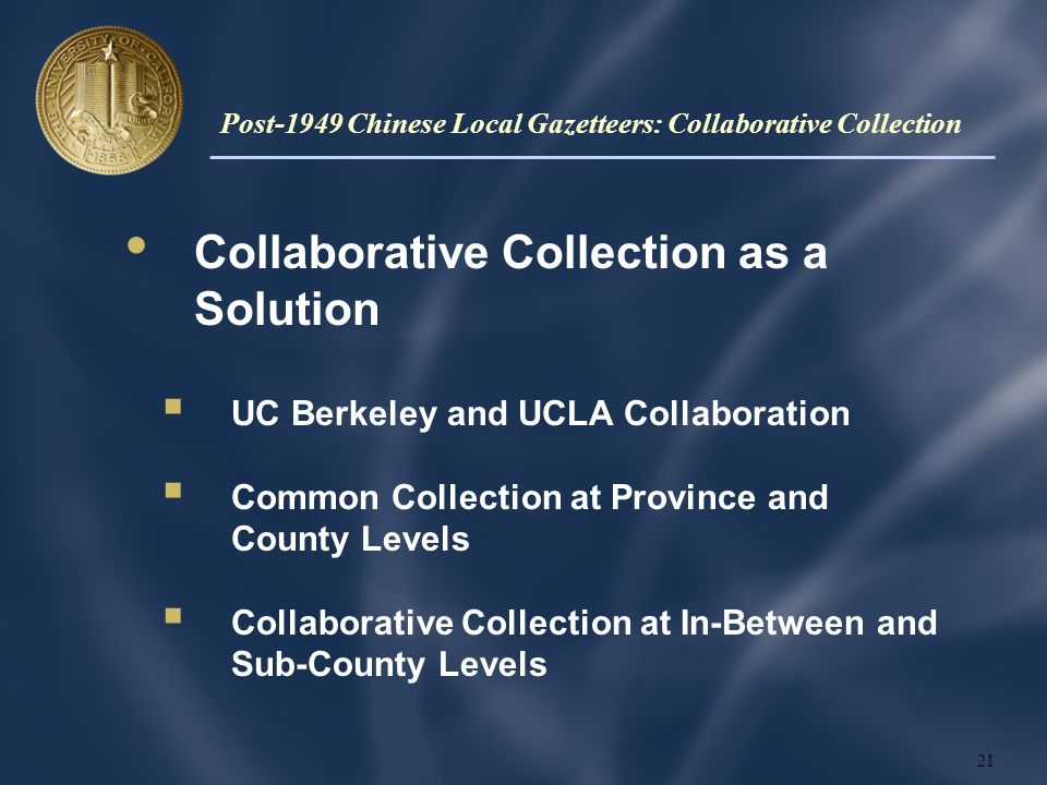 Collaborative Collection as a Solution UC Berkeley and UCLA Collaboration Common Collection at Province and County Levels Collaborative Collection at In-Between and Sub-County Levels 21 Post-1949 Chinese Local Gazetteers: Collaborative Collection