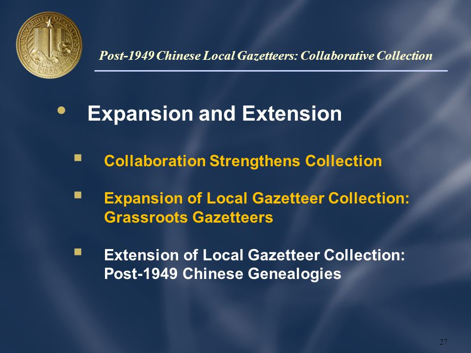 Expansion and Extension Collaboration Strengthens Collection Expansion of Local Gazetteer Collection: Grassroots Gazetteers Extension of Local Gazetteer Collection: Post-1949 Chinese Genealogies 27 Post-1949 Chinese Local Gazetteers: Collaborative Collection