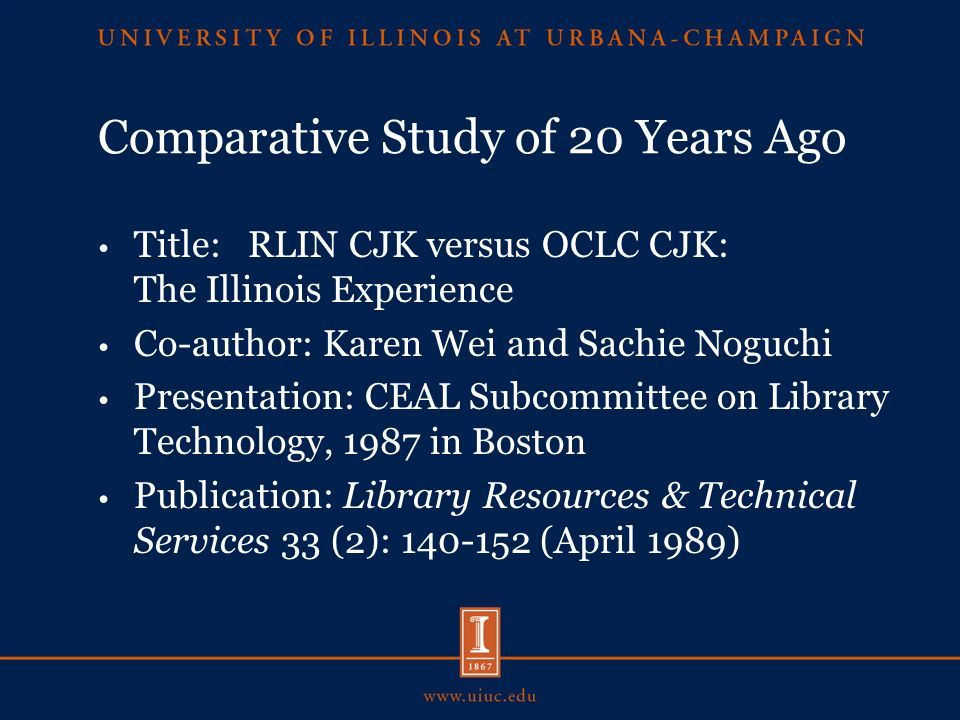 Comparative Study of 20 Years Ago Title: RLIN CJK versus OCLC CJK: The Illinois Experience Co-author: Karen Wei and Sachie Noguchi Presentation: CEAL Subcommittee on Library Technology, 1987 in Boston Publication: Library Resources & Technical Services 33 (2): 140-152 (April 1989)