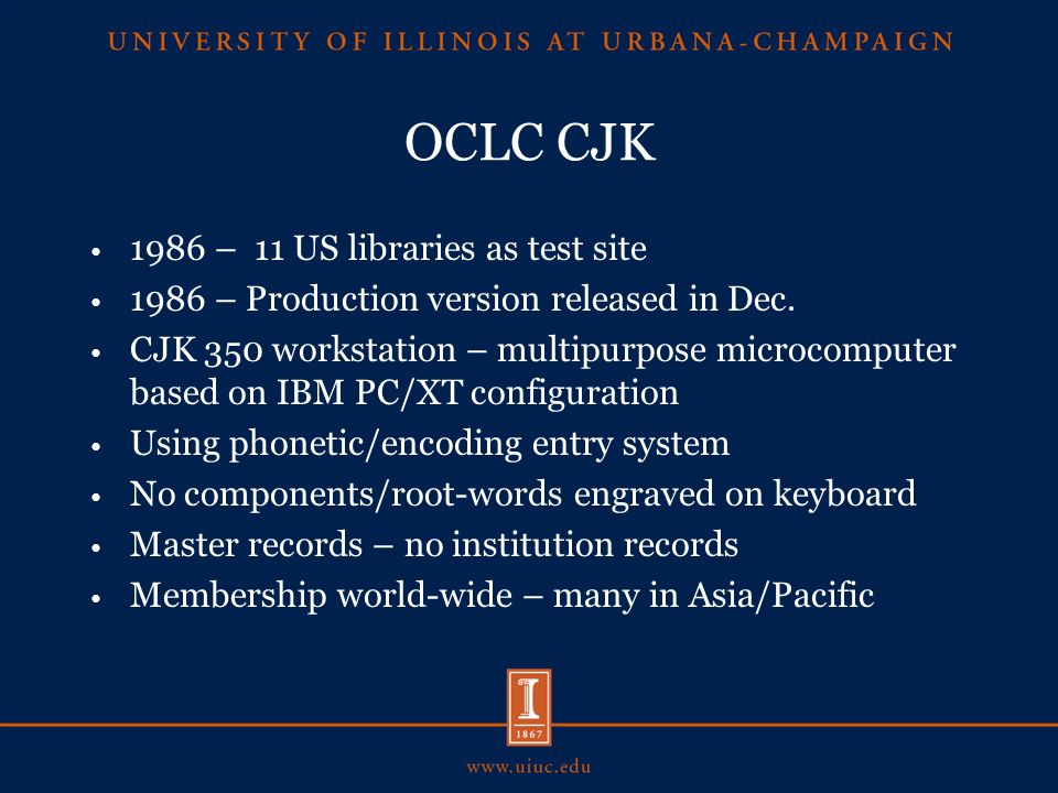 OCLC CJK 1986 – 11 US libraries as test site 1986 – Production version released in Dec.